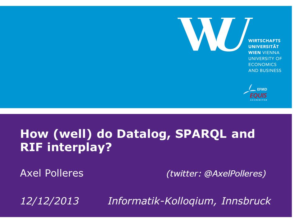 SPARQL – Standard RDF Query Language and Protocol SPARQL 1.0 (2008):  SQL Look-and-feel for the Web  Essentially graph matching by basic graph patterns (BGPs)  Allows conjunction (.), disjunction (UNION), optional (OPTIONAL) patterns and filters (FILTER)  Construct new RDF from existing RDF (CONSTRUCT)  Solution modifiers (DISTINCT, ORDER BY, LIMIT, …)  A standardized HTTP based protocol: 12 SELECT ?X WHERE { ?X dbpedia:birthPlace.