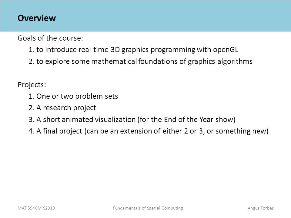 MAT 594CM S2010Fundamentals of Spatial ComputingAngus Forbes Overview Goals of the course: 1.