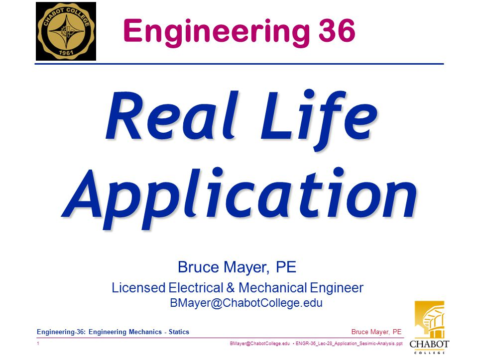 BMayer@ChabotCollege.edu ENGR-36_Lec-28_Application_Sesimic-Analysis.ppt 12 Bruce Mayer, PE Engineering-36: Engineering Mechanics - Statics LCGD-1k Load Cell Test – No Load - 23Jul01 13.65 Vdc Excitation Power Source NO Load OutPut Signal (mVdc) Load Cell Lift Truck 3100 SEMICon-West01 MiniEnvironment Crate