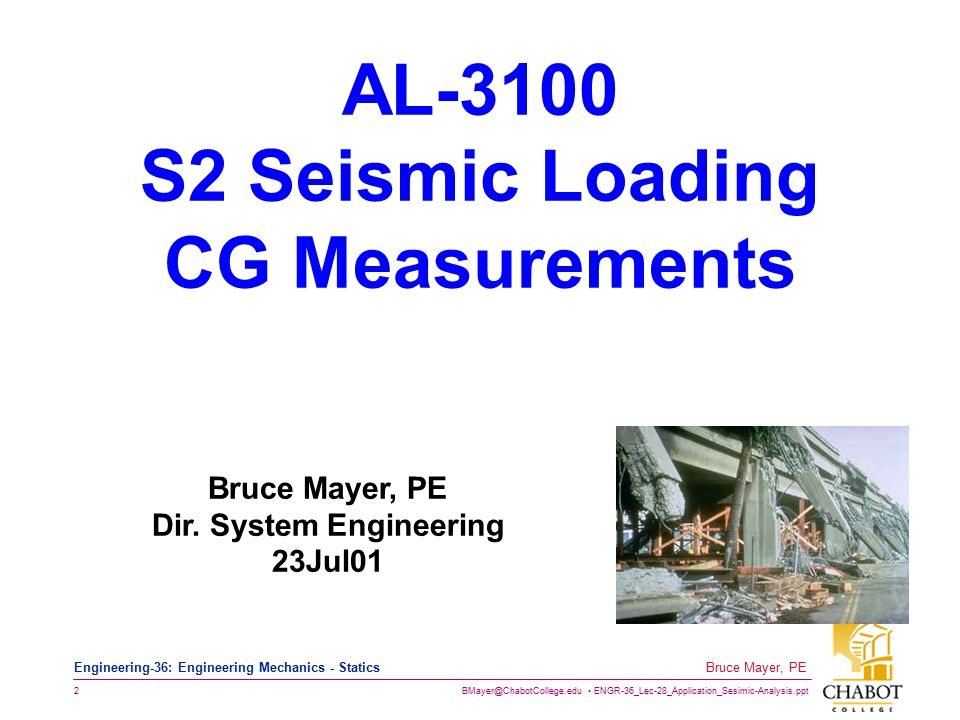 BMayer@ChabotCollege.edu ENGR-36_Lec-28_Application_Sesimic-Analysis.ppt 23 Bruce Mayer, PE Engineering-36: Engineering Mechanics - Statics Leg Loading & Ctr of Gravity Test Apparatus A Load Cell at Each Level-Leg P7310022a_mm_tilt_full.JPG Jack to Tilt Frame Unit