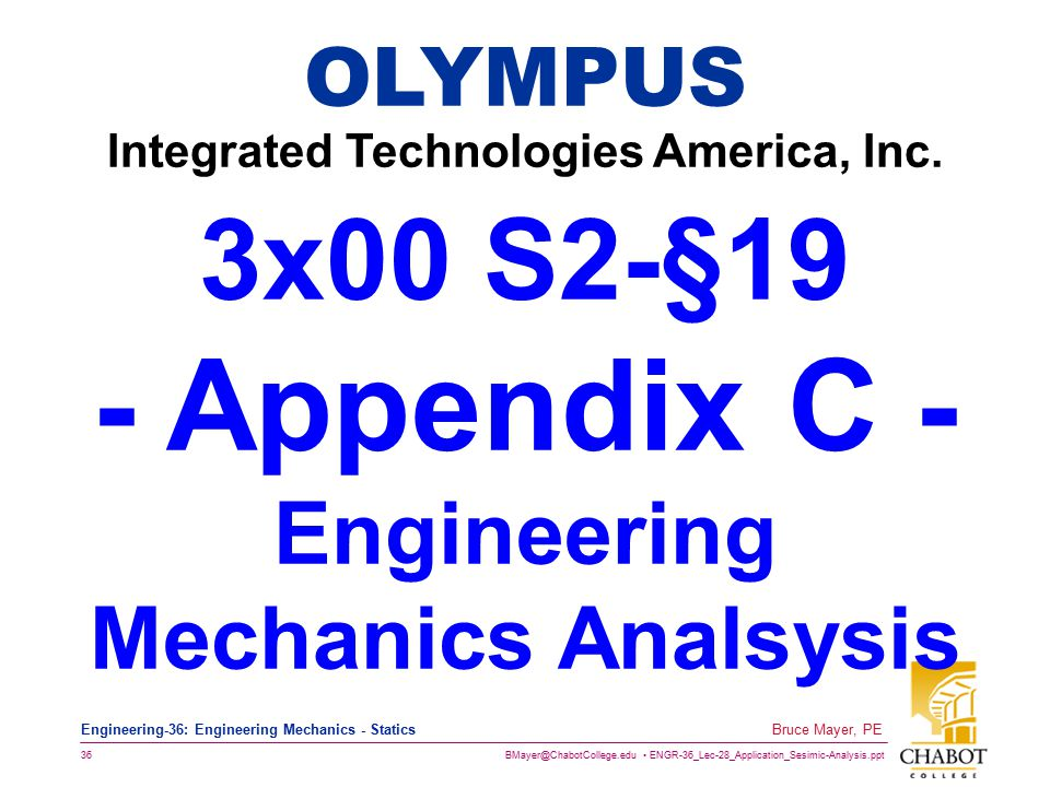 BMayer@ChabotCollege.edu ENGR-36_Lec-28_Application_Sesimic-Analysis.ppt 36 Bruce Mayer, PE Engineering-36: Engineering Mechanics - Statics OLYMPUS Integrated Technologies America, Inc.
