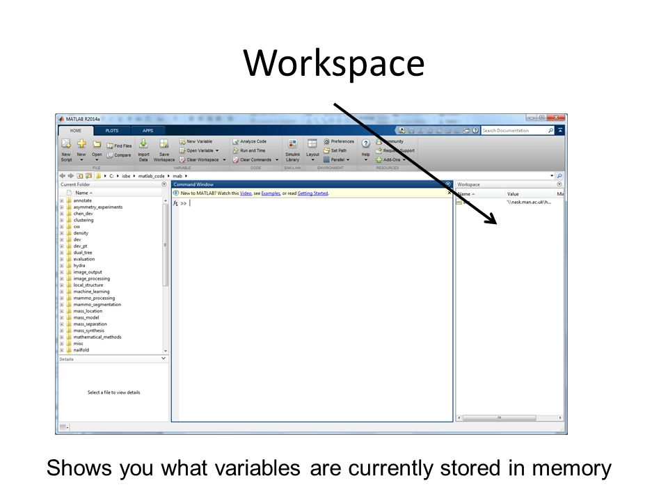 Workspace Shows you what variables are currently stored in memory