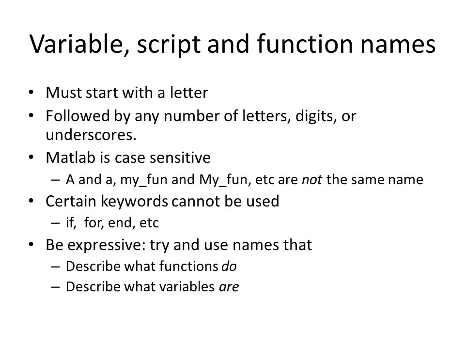 Variable, script and function names Must start with a letter Followed by any number of letters, digits, or underscores.