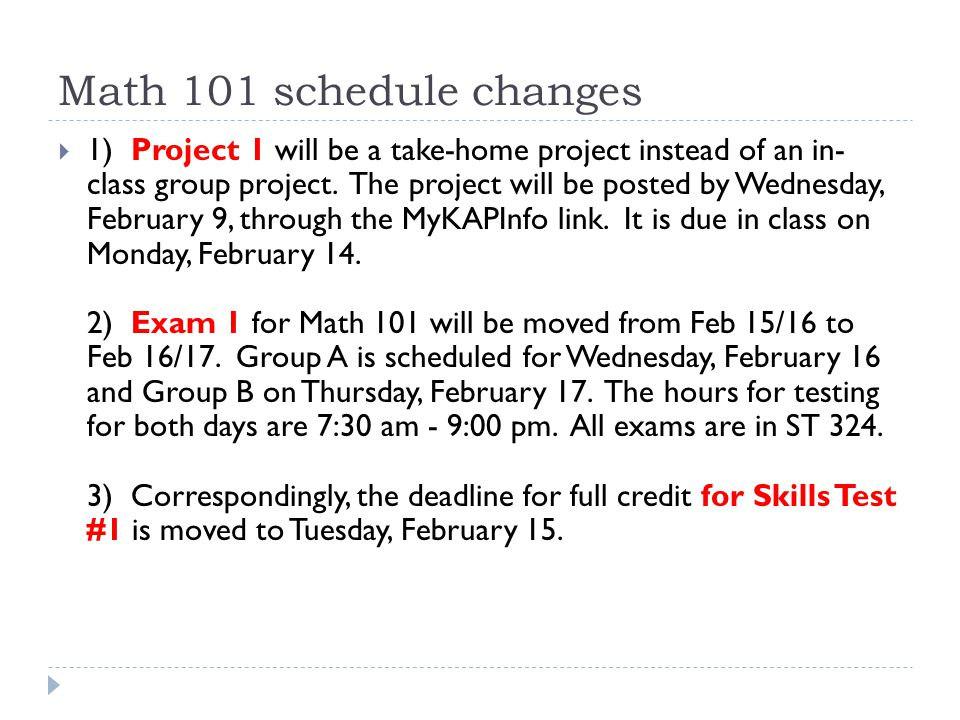 Math 101 schedule changes  1) Project 1 will be a take-home project instead of an in- class group project. The project will be posted by Wednesday, F