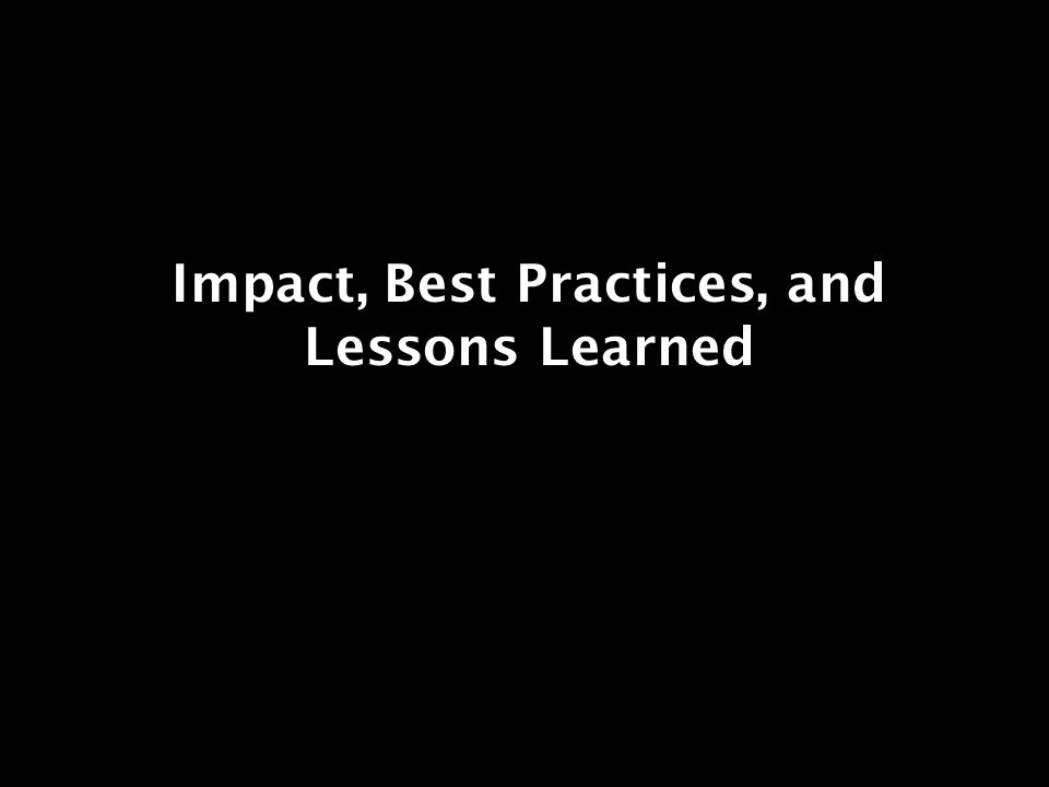 Impact, Best Practices, and Lessons Learned