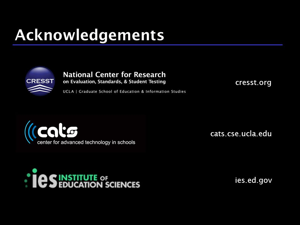 40 / 9 Acknowledgements cresst.org cats.cse.ucla.edu ies.ed.gov