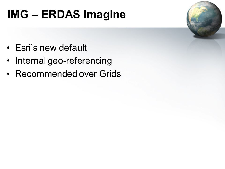 IMG – ERDAS Imagine Esri's new default Internal geo-referencing Recommended over Grids
