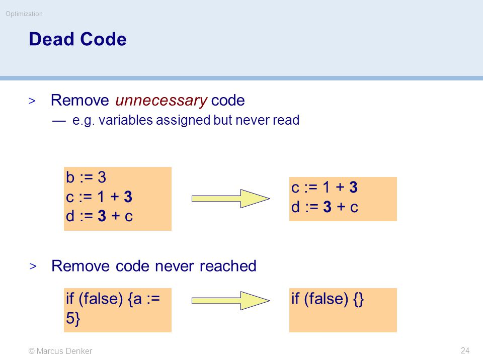© Marcus Denker Optimization Dead Code  Remove unnecessary code —e.g.