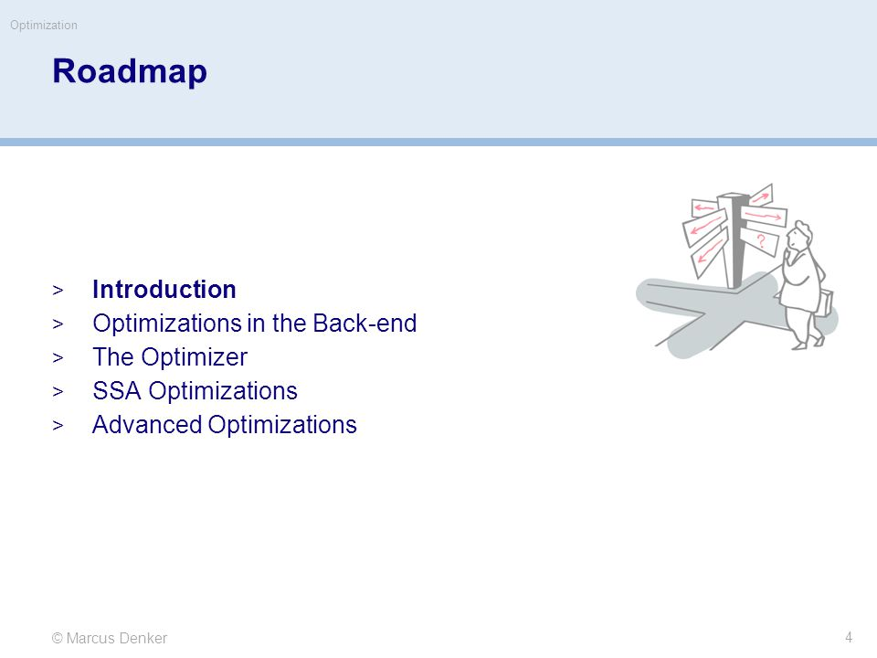 © Marcus Denker Optimization Roadmap  Introduction  Optimizations in the Back-end  The Optimizer  SSA Optimizations  Advanced Optimizations 4