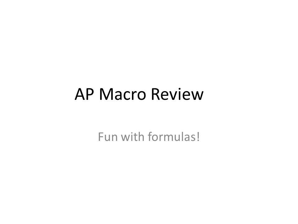 AP Macro Review Fun with formulas!