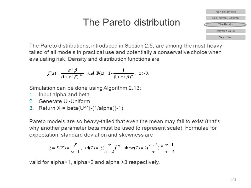 The Pareto distribution 23 The Pareto distributions, introduced in Section 2.5, are among the most heavy- tailed of all models in practical use and po