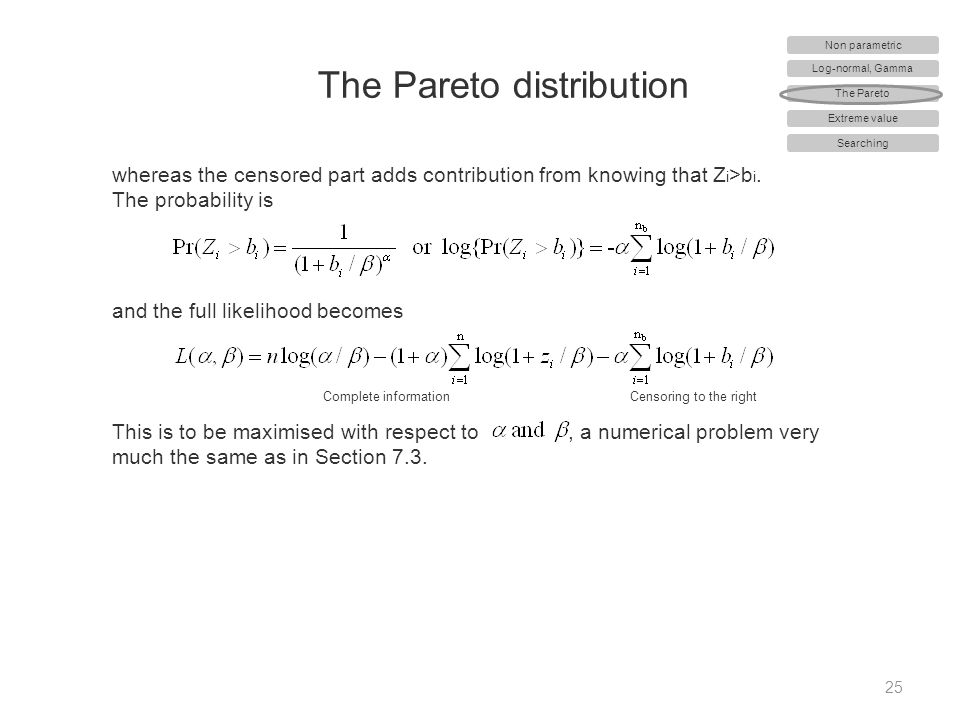 The Pareto distribution 25 whereas the censored part adds contribution from knowing that Z i >b i. The probability is and the full likelihood becomes