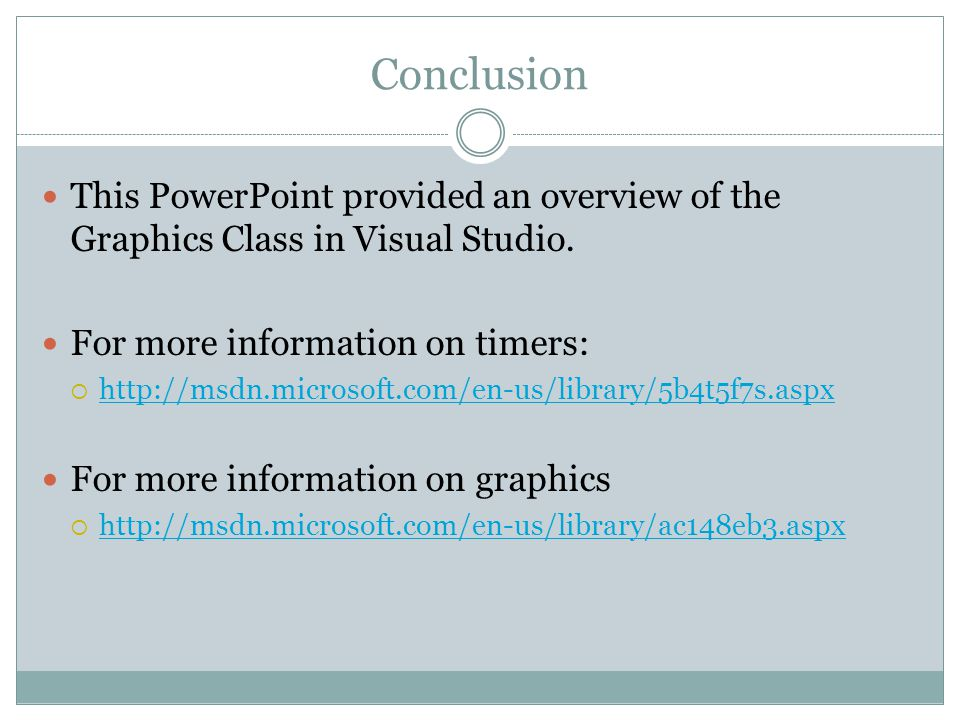 Conclusion This PowerPoint provided an overview of the Graphics Class in Visual Studio.