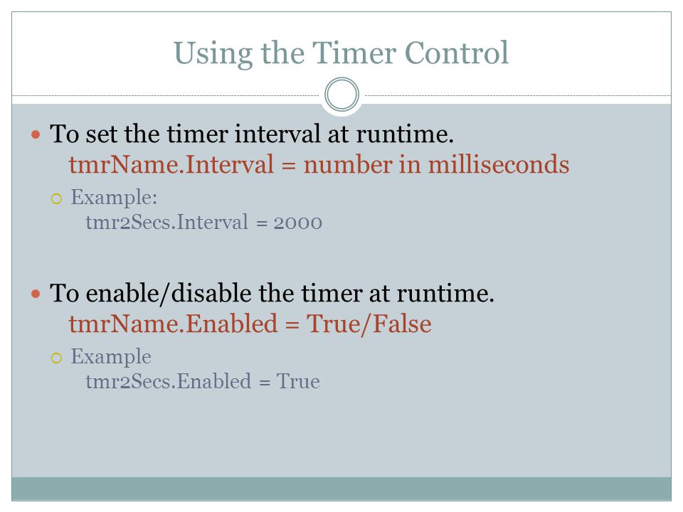 Using the Timer Control To set the timer interval at runtime.