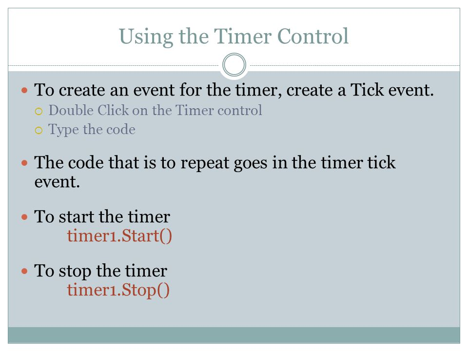 Using the Timer Control To create an event for the timer, create a Tick event.