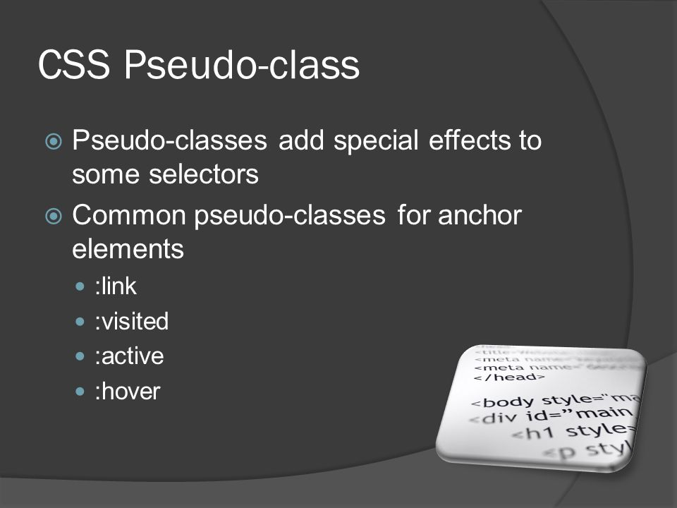 CSS Pseudo-class  Pseudo-classes add special effects to some selectors  Common pseudo-classes for anchor elements :link :visited :active :hover