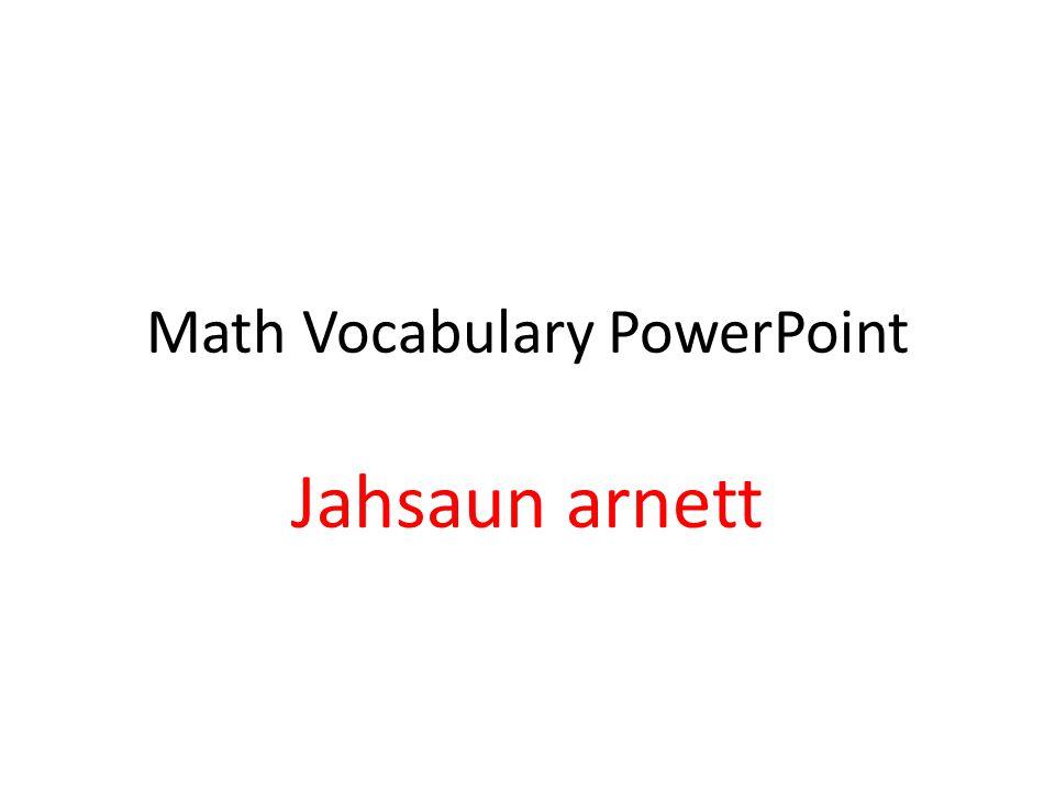 Math Vocabulary PowerPoint Jahsaun arnett
