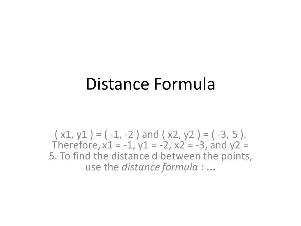 Distance Formula ( x1, y1 ) = ( -1, -2 ) and ( x2, y2 ) = ( -3, 5 ).