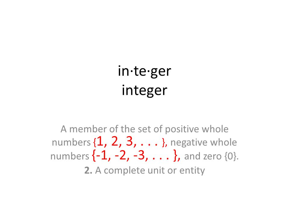 in·te·ger integer A member of the set of positive whole numbers { 1, 2, 3,...