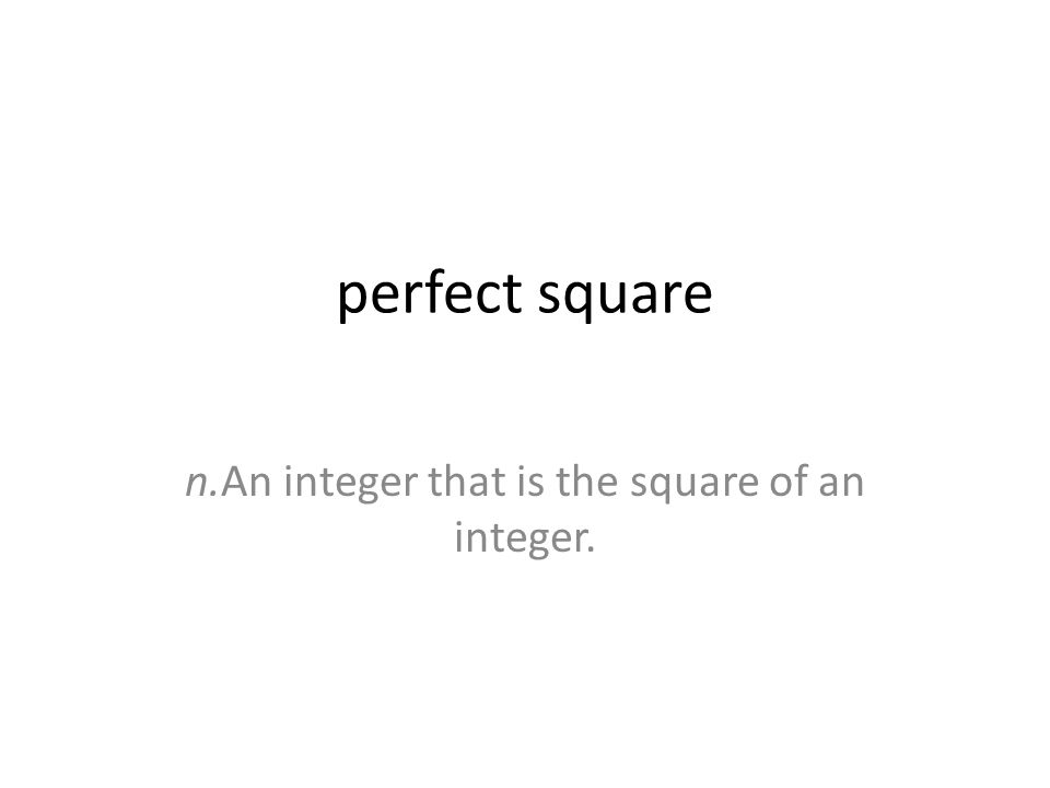 perfect square n.An integer that is the square of an integer.