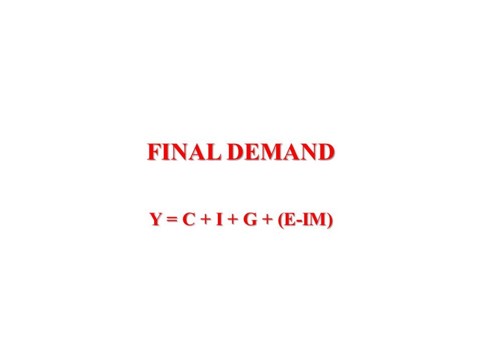FINAL DEMAND Y = C + I + G + (E-IM)