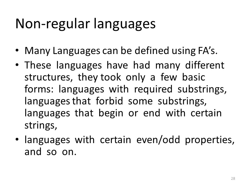 Non-regular languages Many Languages can be defined using FA's. These languages have had many different structures, they took only a few basic forms: