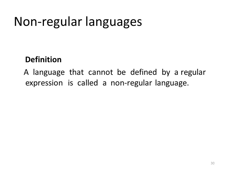 Non-regular languages Definition A language that cannot be defined by a regular expression is called a non-regular language. 30