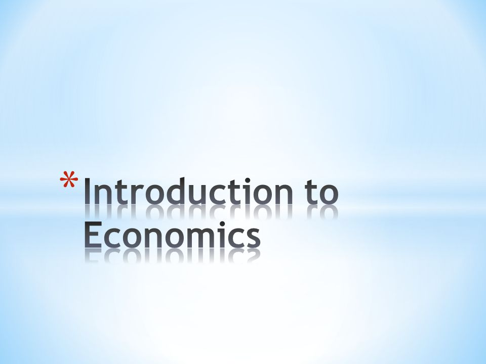 * Economics – the study of how individuals and societies make decisions about ways to use scarce resources to fulfill wants and needs.