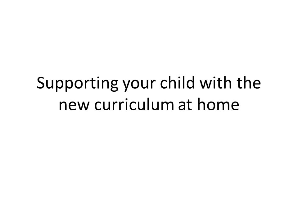 Supporting your child with the new curriculum at home
