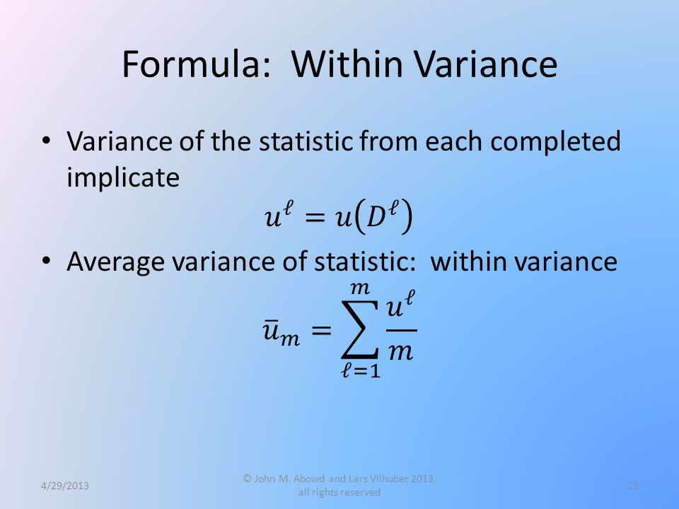Formula: Within Variance 4/29/2013 © John M. Abowd and Lars Vilhuber 2013, all rights reserved 23