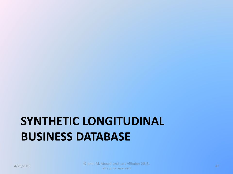 SYNTHETIC LONGITUDINAL BUSINESS DATABASE 4/29/2013 © John M.