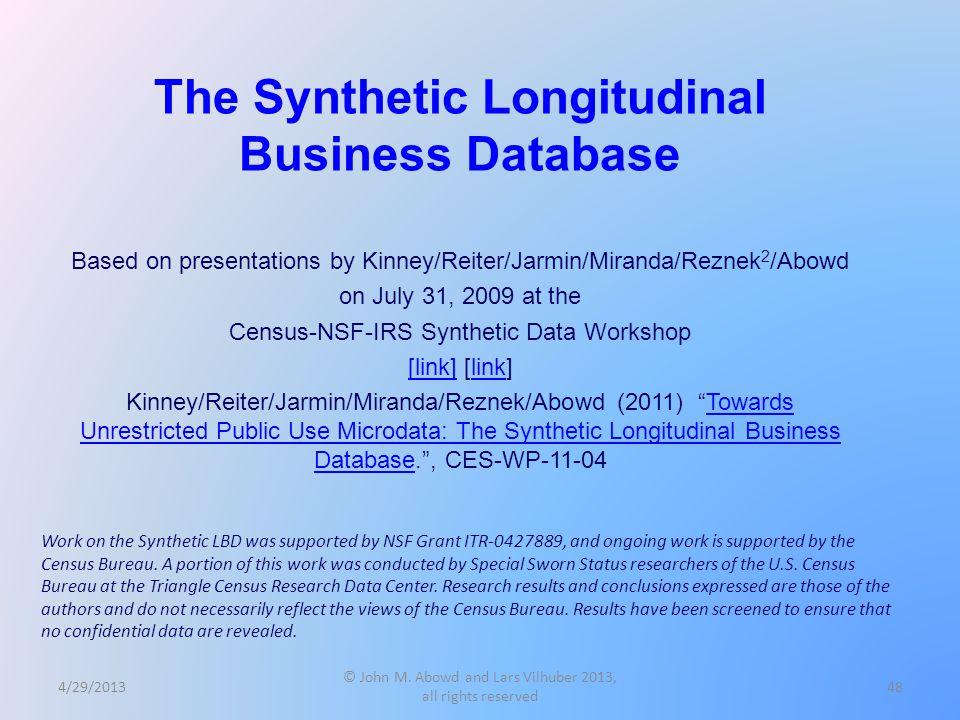 48 The Synthetic Longitudinal Business Database Based on presentations by Kinney/Reiter/Jarmin/Miranda/Reznek 2 /Abowd on July 31, 2009 at the Census-