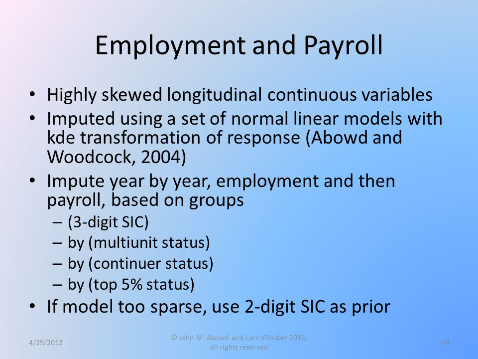 Employment and Payroll Highly skewed longitudinal continuous variables Imputed using a set of normal linear models with kde transformation of response
