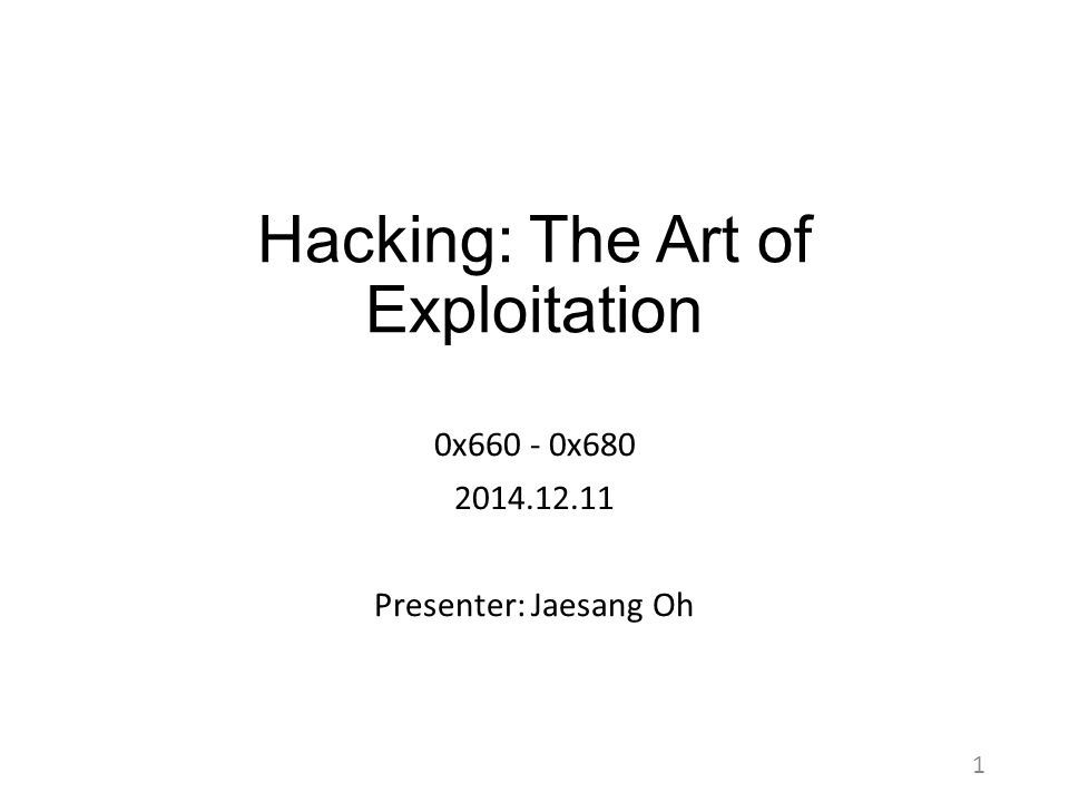 Hacking: The Art of Exploitation 0x660 - 0x680 2014.12.11 Presenter: Jaesang Oh 1