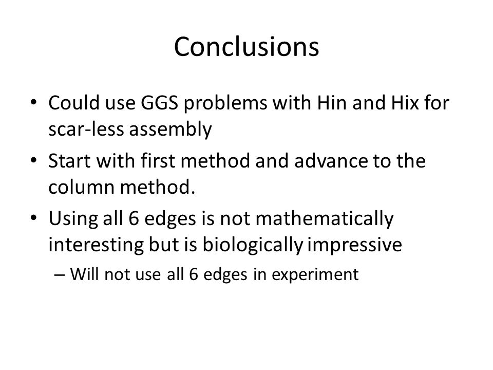 Conclusions Could use GGS problems with Hin and Hix for scar-less assembly Start with first method and advance to the column method.