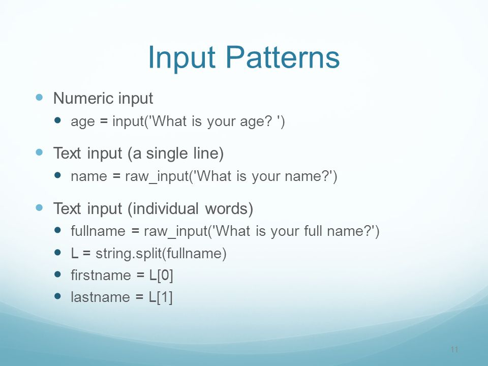 Input Patterns Numeric input age = input( What is your age.