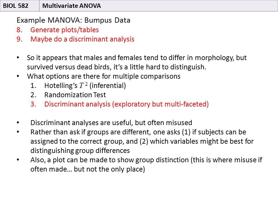 Example MANOVA: Bumpus Data 8.Generate plots/tables 9.Maybe do a discriminant analysis So it appears that males and females tend to differ in morphology, but survived versus dead birds, it's a little hard to distinguish.