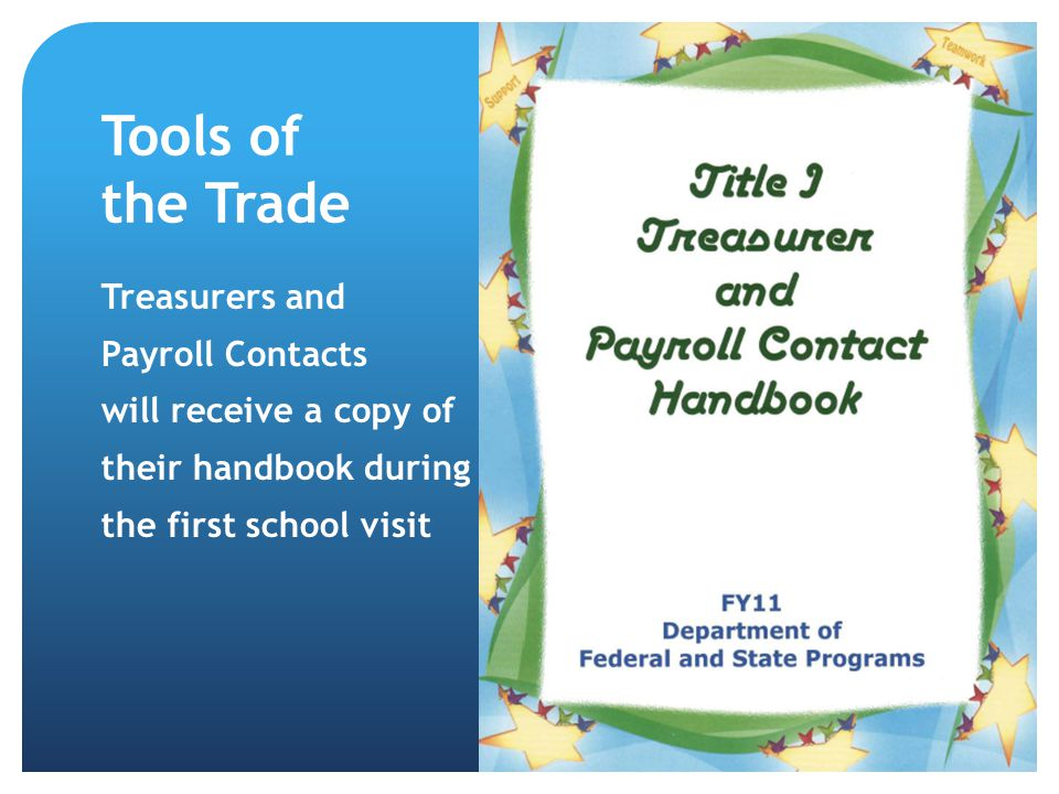 Tools of the Trade Treasurers and Payroll Contacts will receive a copy of their handbook during the first school visit 41