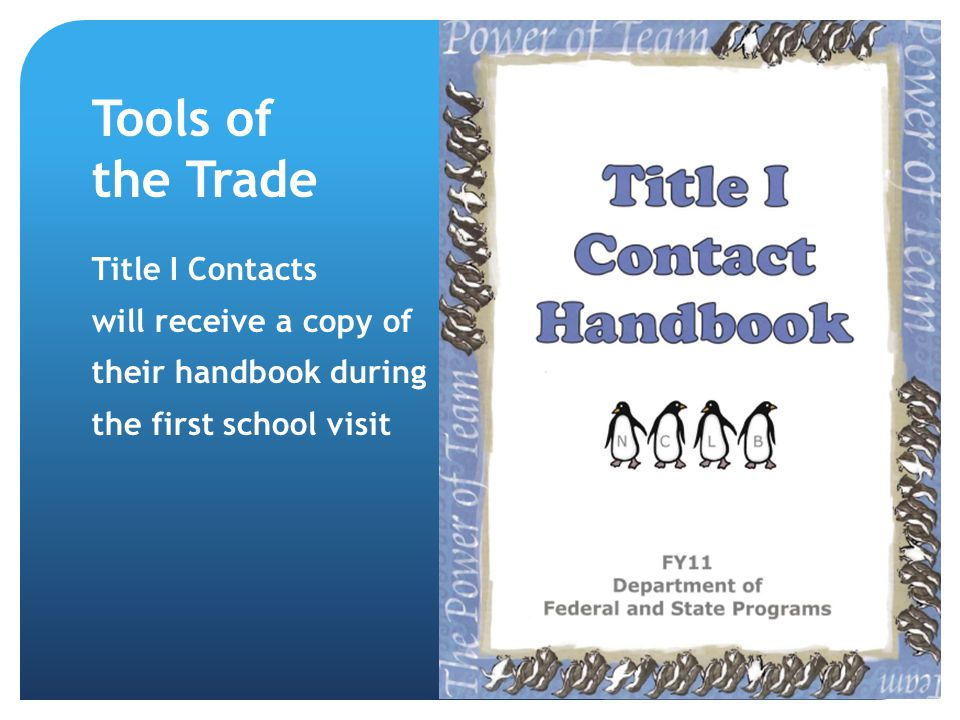 Tools of the Trade Title I Contacts will receive a copy of their handbook during the first school visit 42