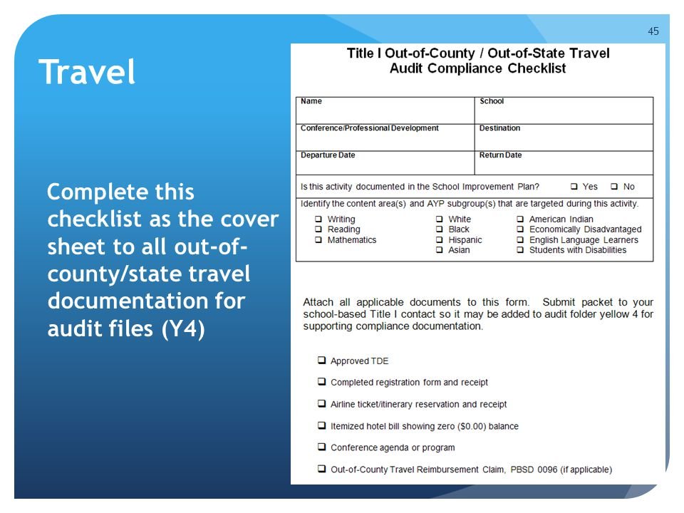 Complete this checklist as the cover sheet to all out-of- county/state travel documentation for audit files (Y4) 45 Travel