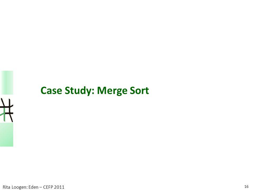 16 Rita Loogen: Eden – CEFP 2011 Case Study: Merge Sort