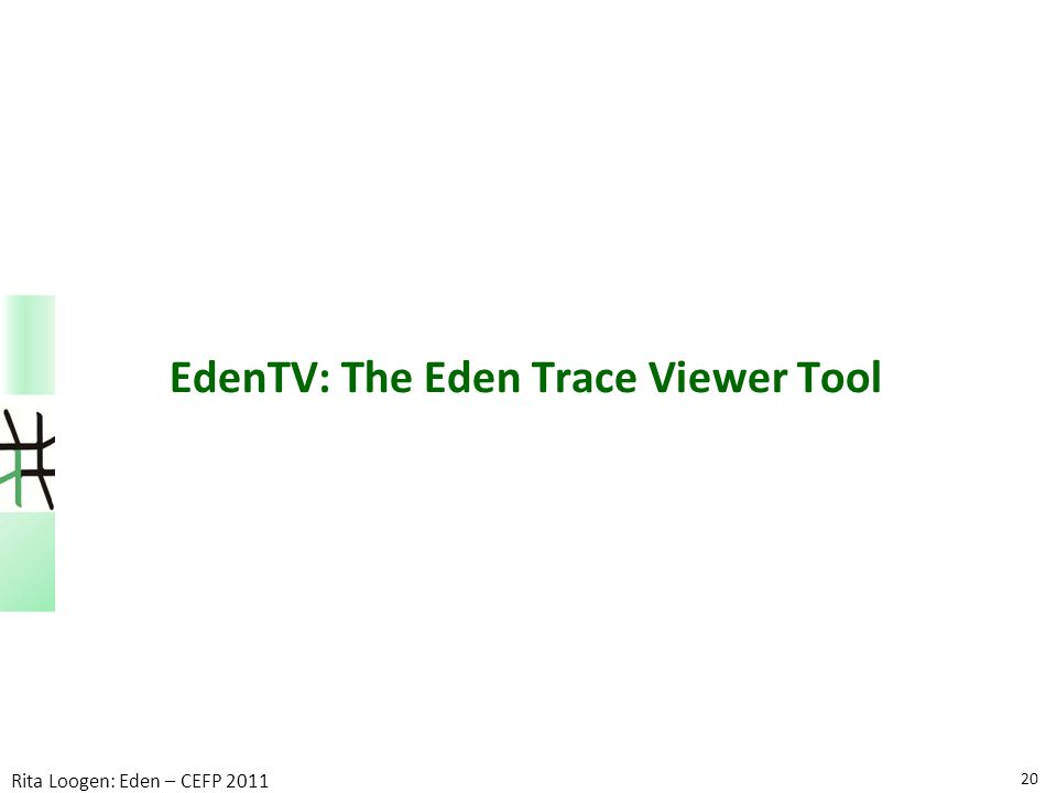 20 Rita Loogen: Eden – CEFP 2011 EdenTV: The Eden Trace Viewer Tool