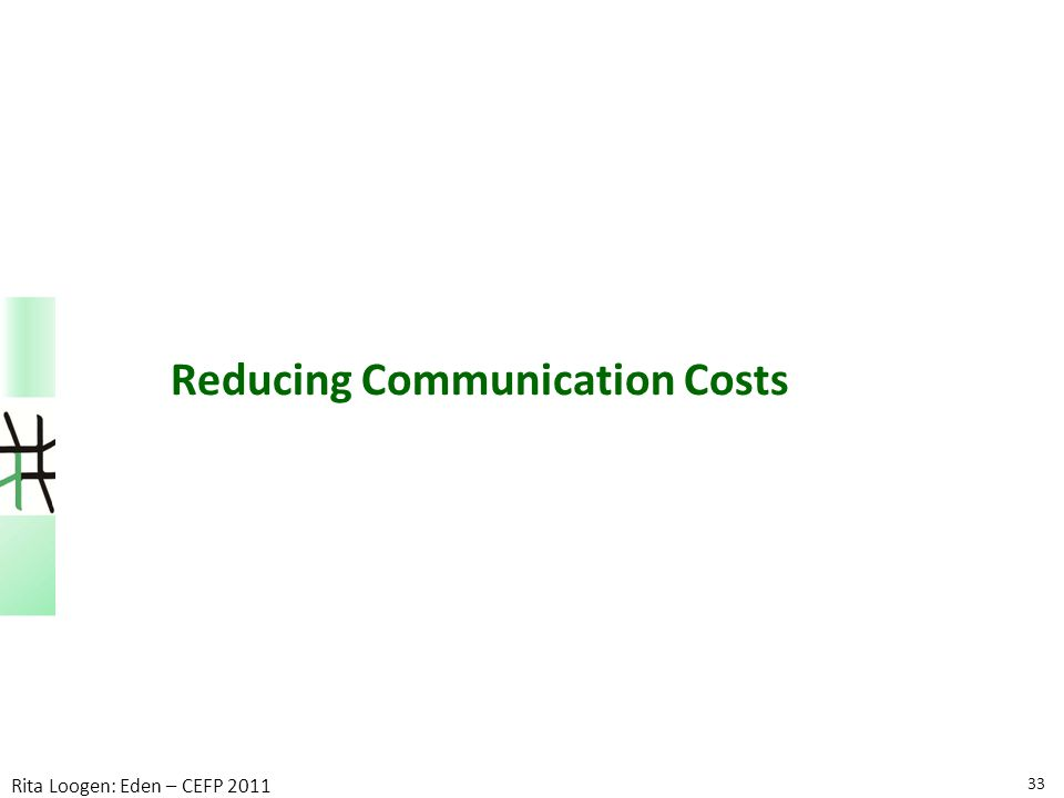 33 Rita Loogen: Eden – CEFP 2011 Reducing Communication Costs