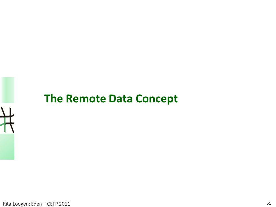 61 Rita Loogen: Eden – CEFP 2011 The Remote Data Concept