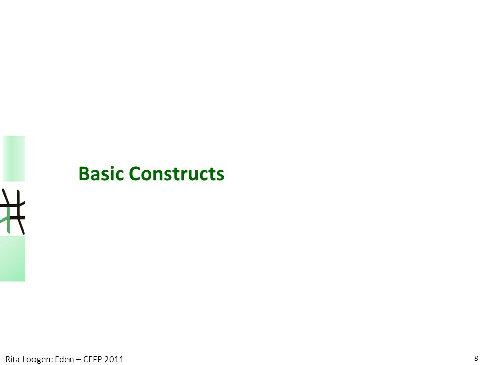 8 Rita Loogen: Eden – CEFP 2011 Basic Constructs