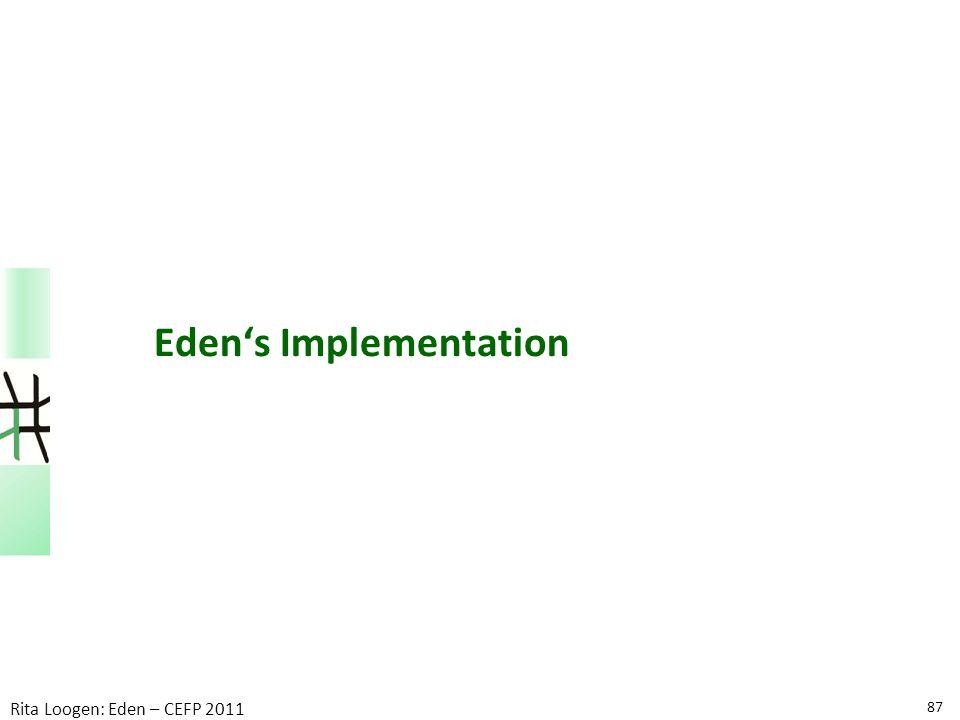 87 Rita Loogen: Eden – CEFP 2011 Eden's Implementation