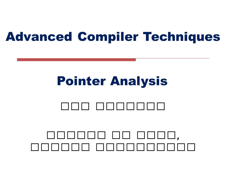 Advanced Compiler Techniques LIU Xianhua School of EECS, Peking University Pointer Analysis