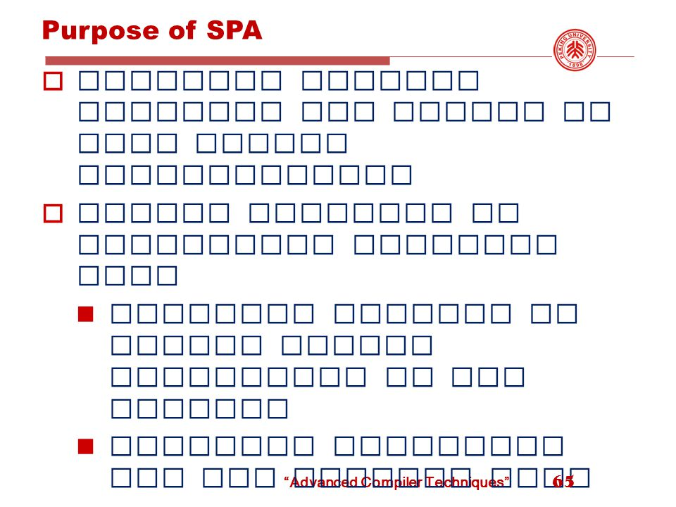 Advanced Compiler Techniques Purpose of SPA  Optimize pointer location set widths in loop bodies speculatively  Remove unlikely or infrequent location sets Improves ability to manage access statically in our context Improves precision for the typical case 65