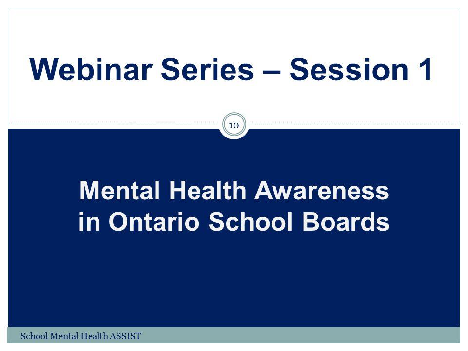 Mental Health Awareness in Ontario School Boards Webinar Series – Session 1 10 School Mental Health ASSIST